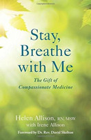 Stay, Breathe with Me (The Gift of Compassionate Medicine) by Helen Allison, Irene Allison, 9781631520624