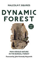 Dynamic Forest (Man Versus Nature in the Boreal Forest) by Malcolm F. Squires, John Kennedy Naysmith, 9781459739321