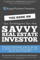 The Book on Tax Strategies for the Savvy Real Estate Investor (Powerful techniques anyone can use to deduct more, invest smarter, and pay far less to the IRS!) by Amanda Han, Matthew MacFarland, 9780990711766