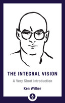 The Integral Vision (A Very Short Introduction) by Ken Wilber, 9781611806427