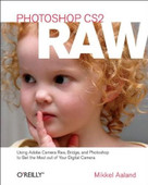 Photoshop CS2 RAW (Using Adobe Camera Raw, Bridge, and Photoshop to Get the Most out of Your Digital Camera) by Mikkel Aaland, 9780596008512