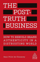 The Post-Truth Business (How to Rebuild Brand Authenticity in a Distrusting World) by Sean Pillot de Chenecey, 9780749482817