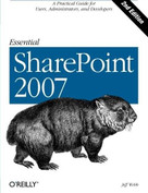 Essential SharePoint 2007 (A Practical Guide for Users, Administrators and Developers) by Jeff Webb, 9780596514075