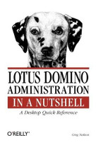 Lotus Domino Administration  in a Nutshell (A Desktop Quick Reference) by Greg Neilson, 9781565927179