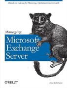 Managing Microsoft Exchange Server (Hands-on Advice for Planning, Optimization & Growth) by Paul Robichaux, 9781565925458