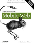 Programming the Mobile Web (Reaching Users on iPhone, Android, BlackBerry, Windows Phone, and more) by Maximiliano Firtman, 9781449334970