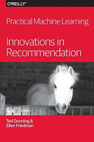 Practical Machine Learning: Innovations in Recommendation by Ted Dunning, Ellen Friedman, 9781491915387