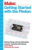 Getting Started with the Photon (Making Things with the Affordable, Compact, Hackable WiFi Module) by Simon Monk, 9781457187018