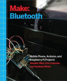 Make: Bluetooth (Bluetooth LE Projects with Arduino, Raspberry Pi, and Smartphones) by Alasdair Allan, Don Coleman, Sandeep Mistry, 9781457187094