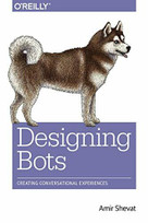 Designing Bots (Creating Conversational Experiences) by Amir Shevat, 9781491974827