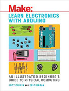 Learn Electronics with Arduino (An Illustrated Beginner's Guide to Physical Computing) by Jody Culkin, Eric Hagan, 9781680453744