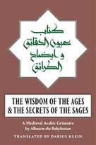 The Wisdom of the Ages and the Secrets of the Sages (A Medieval Arabic Grimoire) by Albusem the Babylonian, Darius Klein, 9781945147272