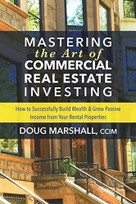 Mastering the Art of Commercial Real Estate Investing (How to Successfully Build Wealth and Grow Passive Income from Your Rental Properties) by CCIM Marshall, Doug, 9781642790153