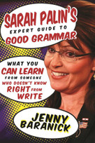 Sarah Palin's Expert Guide to Good Grammar (What You Can Learn from Someone Who Doesn't Know Right from Write) by Jenny Baranick, 9781510717213