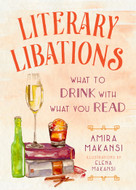 Literary Libations (What to Drink with What You Read) by Amira K. Makansi, 9781510736580