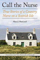 Call the Nurse (True Stories of a Country Nurse on a Scottish Isle (The Country Nurse Series, Book One)) by Mary J. MacLeod, Claire Macdonald, 9781611458312