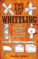 The Art of Whittling (Classic Woodworking Projects for Beginners and Hobbyists) by Walter L. Faurot, 9781629145372