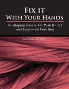 Fix It With Your Hands (Reshaping Fascia for Pain Relief and Improved Function) by Nancy J. Johns, 9781543952131