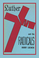 Luther and the Radicals (Another Look at Some Aspects of the Struggle Between Luther and the Radical Reformers) by Harry Loewen, 9780889200081