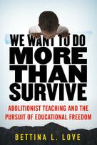 We Want to Do More Than Survive (Abolitionist Teaching and the Pursuit of Educational Freedom) by Bettina L. Love, 9780807069158