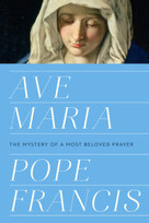 Ave Maria (The Mystery of a Most Beloved Prayer) by Pope Francis, 9781984826503