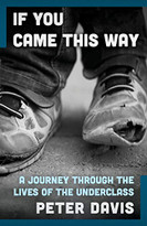 If You Came This Way (A Journey Through the Lives of the Underclass) by Peter Davis, 9781497682320