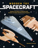 Wooden Toy Spacecraft (Explore the Galaxy & Beyond with 13 Easy-to-Make Woodworking Projects) by Gonzalo Ferreyra, 9781940611839