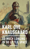 So Much Longing in So Little Space (The Art of Edvard Munch) by Karl Ove Knausgaard, 9780143133131