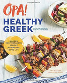 Opa! The Healthy Greek Cookbook (Modern Mediterranean Recipes for Living the Good Life) by Theo Stephan, Christina Xenos, 9781939754127