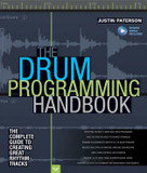 The Drum Programming Handbook (The Complete Guide to Creating Great Rhythm Tracks: With Online Resource) by Justin Paterson, 9781480392878