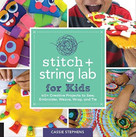 Stitch and String Lab for Kids (40+ Creative Projects to Sew, Embroider, Weave, Wrap, and Tie) by Cassie Stephens, 9781631597367
