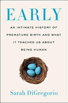 Early (An Intimate History of Premature Birth and What It Teaches Us About Being Human) by Sarah DiGregorio, 9780062820303