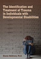 The Identification & Treatment of Trauma in Individuals with Developmental Disabilities by Sharon McGilvery, 9781572561243