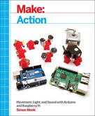 Make: Action (Movement, Light, and Sound with Arduino and Raspberry Pi) by Simon Monk, 9781457187797