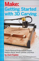 Getting Started with 3D Carving (Five Step-by-Step Projects to Launch You on Your Maker Journey) by Zach Kaplan, 9781680450996