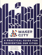 Maker City (A Practical Guide for Reinventing American Cities) by Peter Hirshberg, Dale Dougherty, Marcia Kadanoff, 9781680452631