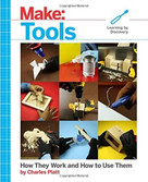 Make: Tools (How They Work and How to Use Them) by Charles Platt, 9781680452532