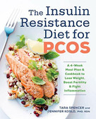 The Insulin Resistance Diet for PCOS (A 4-Week Meal Plan and Cookbook to Lose Weight, Boost Fertility, and Fight Inflammation) by Tara Spencer, Jennifer Koslo, 9781623159023
