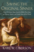 Saving the Original Sinner (How Christians Have Used the Bible's First Man to Oppress, Inspire, and Make Sense of the World) by Karl W. Giberson, 9780807012512