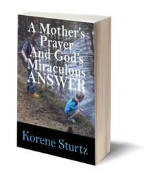 A Mother's Prayer and God's Miraculous Answer  (PB)