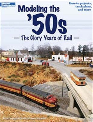 """12456 Kalmbach Publishing """"Modeling the '50s The Glory Years of Rail"""""""