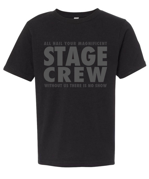 """""""All hail your magnificent stage crew.  Without us there is no show."""" Graphic tee for theatre techs and techies.  Muted grey print on black tee is perfect for show gear."""