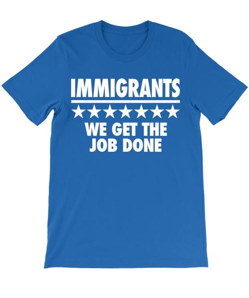 Immigrants - We Get the Job Done - Hamilton T-Shirt