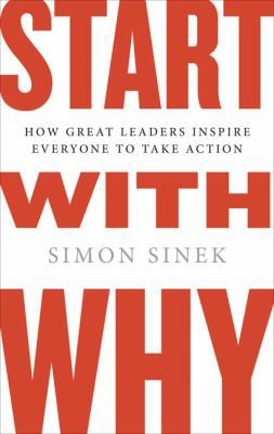 Start with Why (How Great Leaders Inspire Everyone to Take Action) by Simon Sinek, 9781591842804