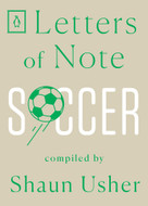 Letters of Note: Soccer by Shaun Usher, 9780143134732