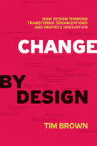Change by Design (How Design Thinking Transforms Organizations and Inspires Innovation) by Tim Brown, 9780061766084