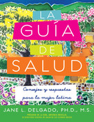 La guia de salud (consejos y respuestas para la mujer latina) by Jane L. Delgado, PhD, 9781557048554