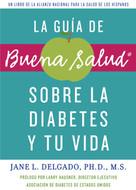 La guía de Buena Salud sobre la diabetes y tu vida by Jane L. Delgado, PhD, 9781557049421