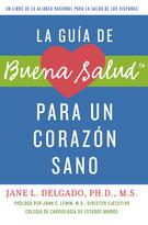 La guía de Buena Salud para un corazón sano by Jane L. Delgado, PhD, 9781557049445