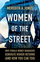 Women of The Street (Why Female Money Managers Generate Higher Returns (and How You Can Too)) by Meredith A. Jones, 9781137462893